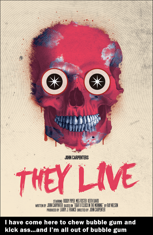Poster - JOHN CARPENTERS THEY LIVE STABBING ROODY PER MEG FOSTER KEITH DAVID WRITTEN BY JOHN CARPENTER BASED ON EISHT O CLOCK IN THE MONING BY RAY NELSON PRODUCED BY LARRY J FRANCO DIRECTED BY JUHN CARPENTER I have come here to chew bubble gum and kick ass...and l'm all out of bubble gum