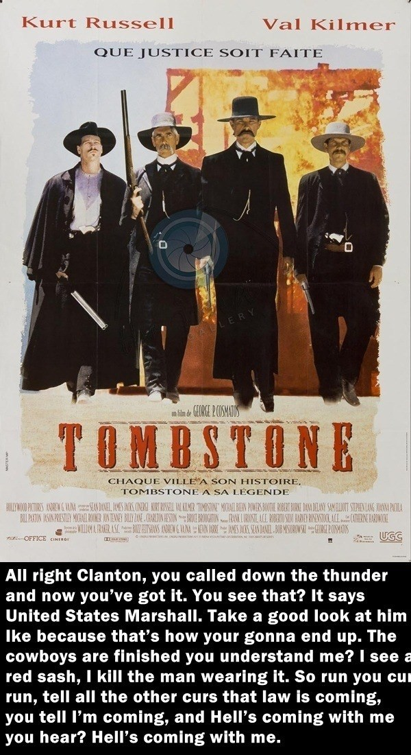 Poster - Kurt Russell Val Kilmer QUE JUSTICE SOIT FAITE min deORGE 2COSMATOS TOMBSTONE CHAQUE VILLE A SON HISTOIRE. TOMBSTONE A SA LEGENDE HOLWO PITRES ANDRE&M MSSNN URT EL IR TON MN POWERS BOE RBERT URE DAA DELANY SAMIOT STEPENLANG A PAOUA BIL PARON ASIN PRISTLY MOA RER INTNY BLY ANE GARNESONRICEUTONRROSTE AGE RGERTOS HAR RENSTOOL ACE NRWE ARARAS AN=AN SS SEN DANEL B0B MISIROW OSMOS UGC OFFICE CINERG All right Clanton, you called down the thunder and now you've got it. You see that? It says Uni