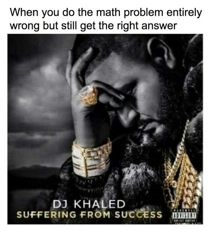 "Meme about getting the right answer with cover of DJ Kahled's album ""suffering from success"""