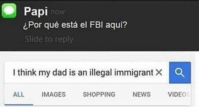 Text in Spanish from dad asking why the FBI is here after you googled that your dad is an illegal immigrant