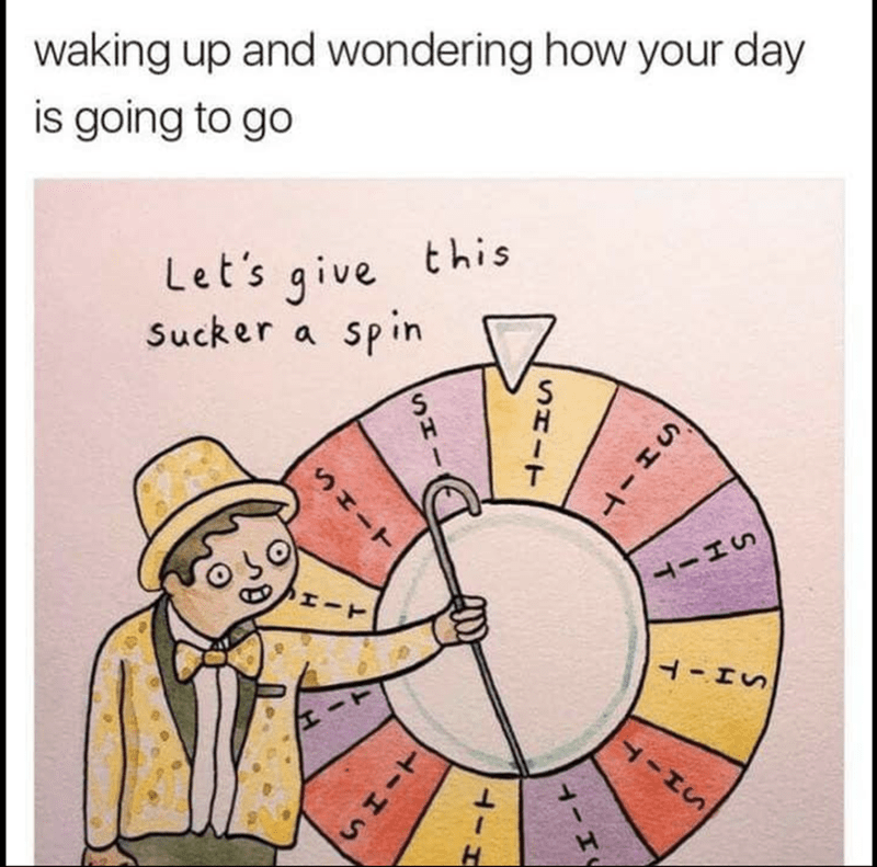 Cartoon - waking up and wondering how your day is going to go this Let's give Sucker a spin HIT 4-HS SH-T SHIT -1 4- SHIT H-HS SHI