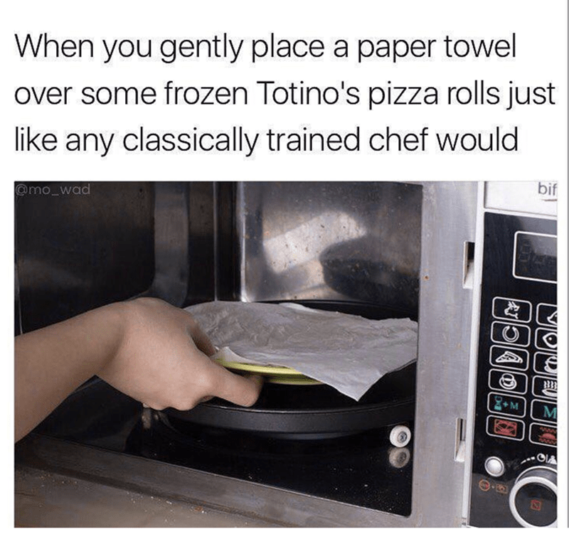 Microwave oven - When you gently place a paper towel over some frozen Totino's pizza rolls just like any classically trained chef would bif @mo_wad 2+M
