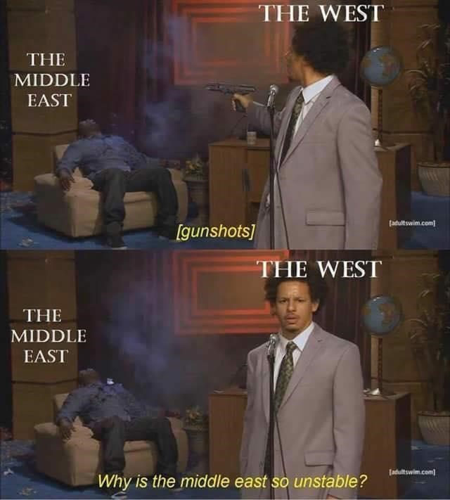 meme - Gentleman - THE WEST THE MIDDLE EAST (adultswim.com [gunshots] THE WEST THE MIDDLE EAST [adultswim.com) Why is the middle east so unstable?