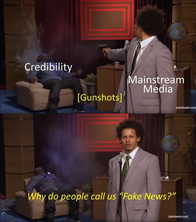 "meme - Photo caption - Credibility Mainstream Media [Gunshots] (adultswim.com Why do people call us Fake News?"" adultswim.com"