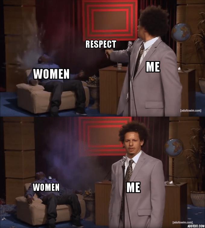 meme - Screenshot - RESPECT ME WOMEN [adultswim.com] ME WOMEN [adultswim.com) ADDTEXT.COM