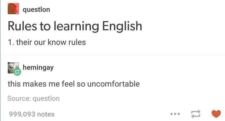 funny tumblr post Rules to learning English 1. their our know rules hemingay this makes me feel so uncomfortable Source: questlon 999,093 notes