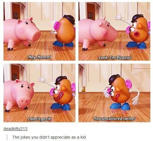 funny tumblr post potato head man and pig from toy story Hey, Hamm! Look, I'm Picasso! Ddon't get it. You uncultured swine! deadkitty213 The jokes you didn't appreciate as a kid