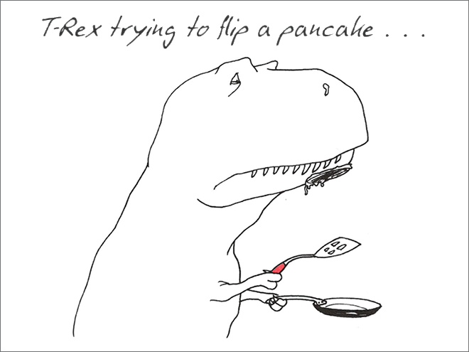 White - TRex trying to fle a pancake.