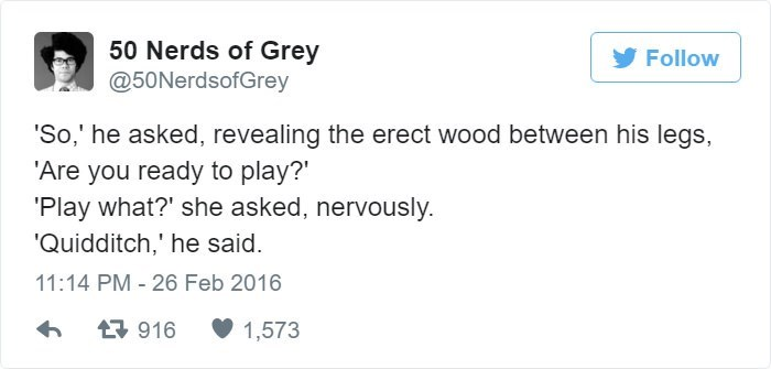 Text - 50 Nerds of Grey @50NerdsofGrey Follow 'So,' he asked, revealing the erect wood between his legs, 'Are you ready to play? 'Play what?' she asked, nervously. Quidditch,' he said 11:14 PM - 26 Feb 2016 17916 1,573