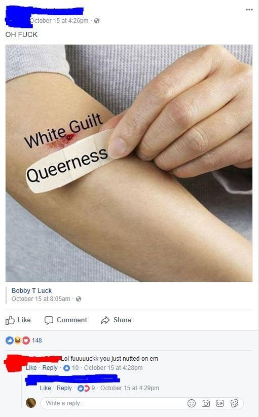 Skin - October 15 at 4:26pm OH FUCK White Guilt Queerness Bobby T Luck October 15 at 8:05am Like Comment Share 148 Lol fuuuuuckk you just nutted on em Like Reply 10 October 15 at 4:28pm Like Reply 9 October 15 at 4:29pm Write a reply... GIF O