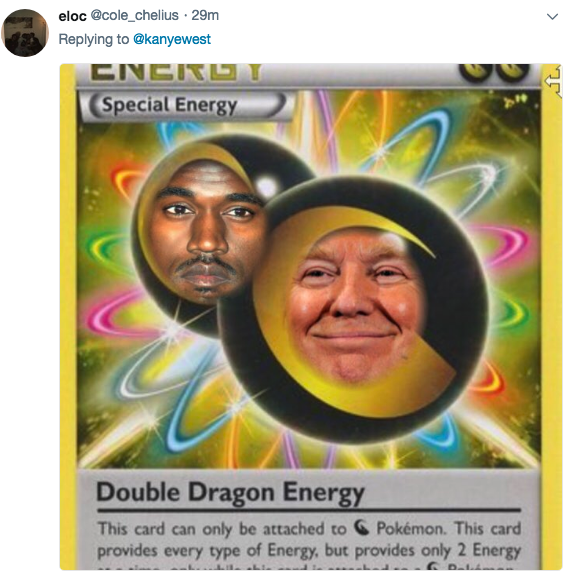 Photography - eloc @cole_chelius 29m Replying to@kanyewest CNCIRUI Special Energy Double Dragon Energy This card can only be attached to Pokémon. This card provides every type of Energy, but provides only 2 Energy