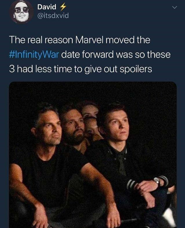 Text - David @itsdxvid The real reason Marvel moved the #InfinityWar date forward was so these 3 had less time to give out spoilers