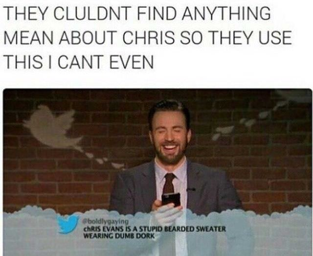 Text - THEY CLULDNT FIND ANYTHING MEAN ABOUT CHRIS SO THEY USE THIS I CANT EVEN @boldlygaying chRIS EVANS IS A STUPID BEARDED SWEATER WEARING DUMB DORK