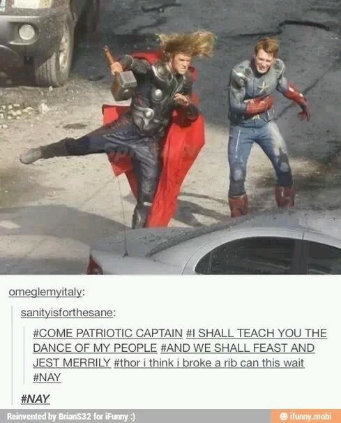 Fictional character - omeglemyitaly: sanityisforthesane: #COME PATRIOTIC CAPTAIN #1 SHALL TEACH YOU THE DANCE OF MY PEOPLE #AND WE SHALL FEAST AND JEST MERRILY #thor i think i broke a rib can this wait #NAY #NAY Reinvented by BrianS32 for iPunny) ifunny.mobi
