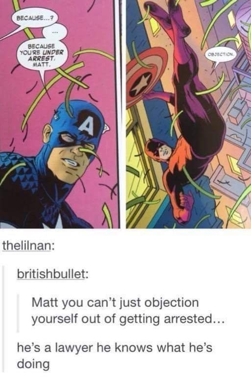 Comics - BECAUSE...? ***. BECAUSE YOU'RE INDER ARREST MATT CeJECTION A thelilnan: britishbullet: Matt you can't just objection yourself out of getting arrested... he's a lawyer he knows what he's doing
