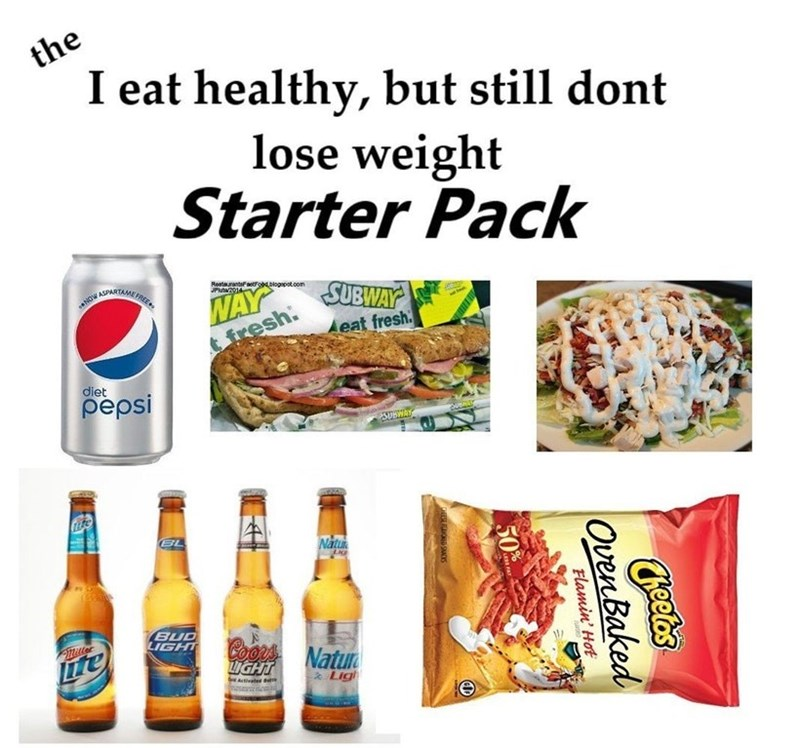 starter pack for people who claim to eat healthy but are not losing weight