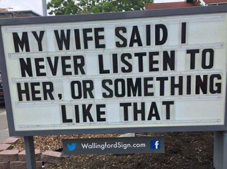 Font - MY WIFE SAID NEVER LISTEN TO HER, OR SOMETHING LIKE THAT WallingfordSign.com f