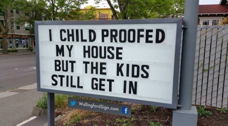 Sign - I CHILD PROOFED MY HOUSE BUT THE KIDS STILL GET IN WallingfordSign.com f