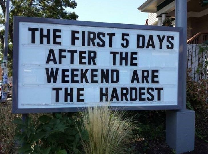 Signage - THE FIRST 5 DAYS AFTER THE WEEKEND ARE THE HARDEST