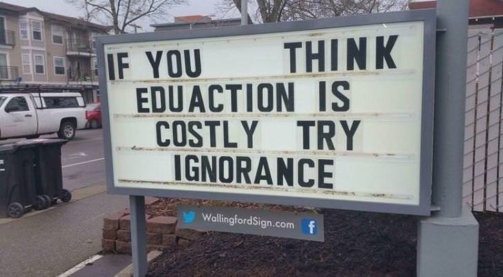 Text - THINK IF YOU EDUACTION IS COSTLY TRY IGNORANCE WallingfordSign.com