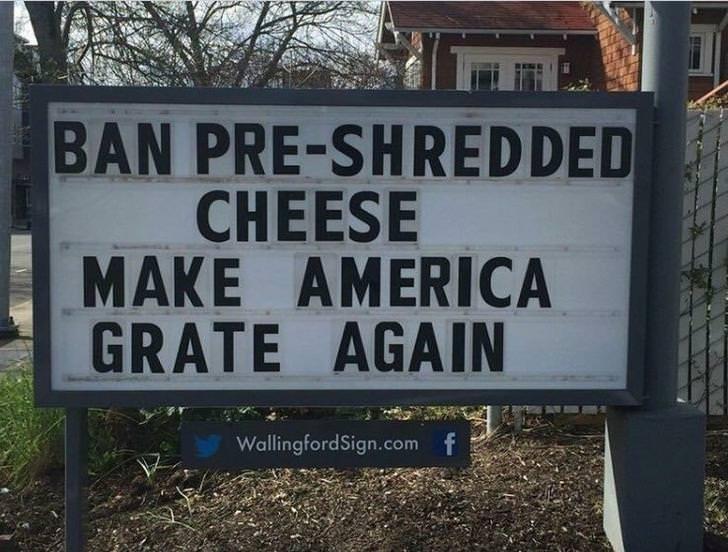 Street sign - BAN PRE-SHREDDED CHEESE MAKE AMERICA GRATE AGAIN WallingfordSign.com f