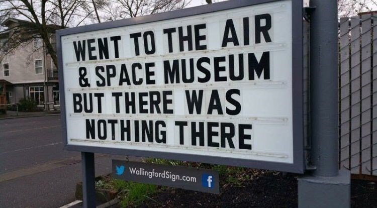 Text - WENT TO THE AIR & SPACE MUSEUM BUT THERE WAS NOTHING THERE WallingfordSign.comf