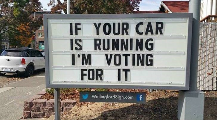 Sign - IF YOUR CAR IS RUNNING I'M VOTING FOR IT WallingfordSign.com f