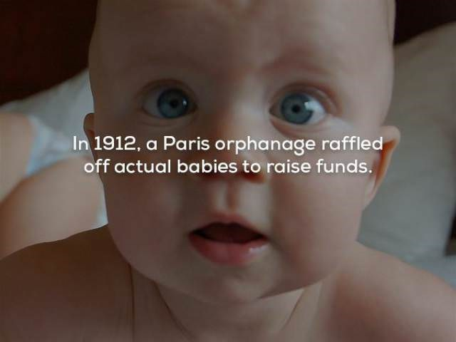 Child - In 1912, a Paris orphanage raffled off actual babies to raise funds.