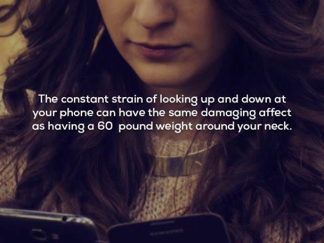 Hair - The constant strain of looking up and down at your phone can have the same damaging affect as having a 60 pound weight around your neck.