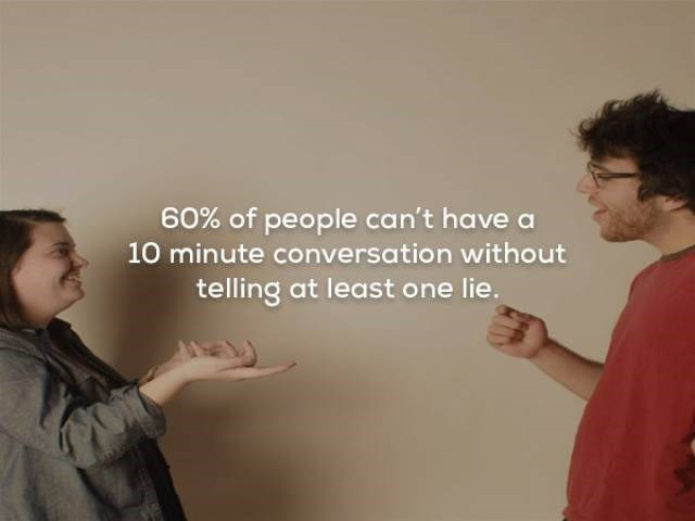 Text - 60% of people can't have a 10 minute conversation without telling at least one lie.