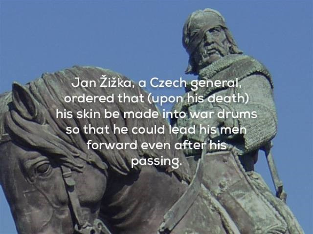 Statue - Jan Žižka, a Czech general. ordered that (upon his death) his skin be made into war drums so that he could lead his men forward even after his passing.