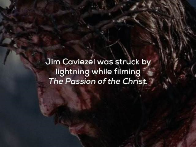 Hair - Jim Caviezel was struck by lightning while filming The Passion of the Christ.