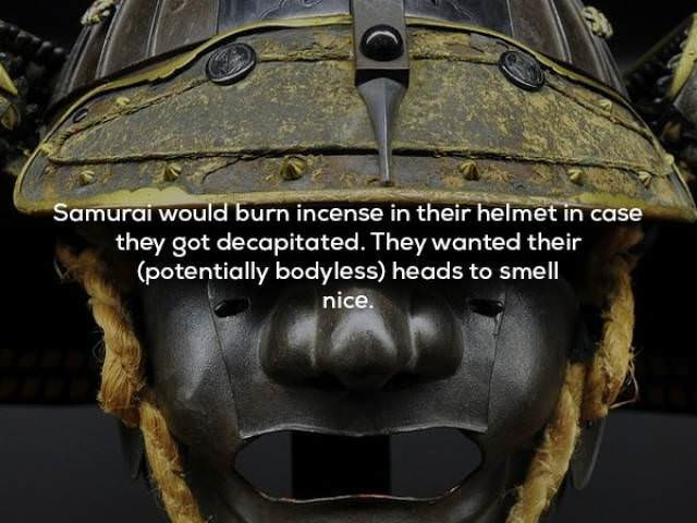 Helmet - Samurai would burn incense in their helmet in case they got decapitated. They wanted their (potentially bodyless) heads to smell nice.