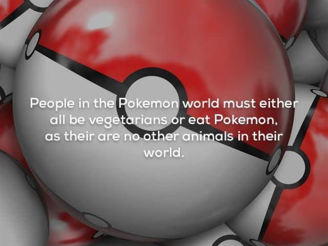 Red - People in the Pokemon world must either all be vegetarians or eat Pokemon, as their are no other animals in their world.