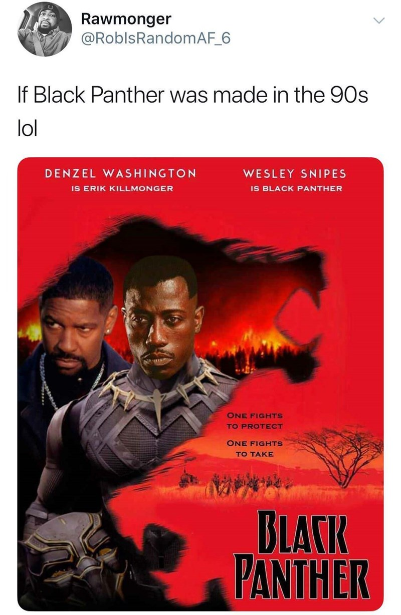 Poster - Rawmonger @RoblsRandomAF_6 If Black Panther was made in the 90s lol DENZEL WASHINGTON WESLEY SNIPES IS ERIK KILLMONGER IS BLACK PANTHER ONE FIGHTS TO PROTECT ONE FIGHTS TO TAKE BLACK PANTHER