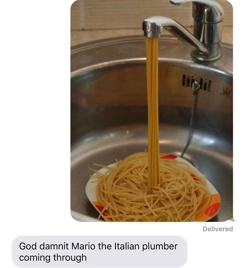 Al dente - Delivered God damnit Mario the Italian plumber coming through