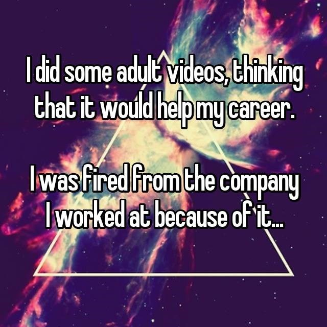 Text - I did some adult Videos,Chinking that it would hepmy career. was Fired from the company lworked at because of it...