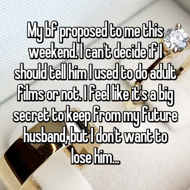 Text - MgFproposed tomathis weekendlcant dectde fI should telhinlused bo doadul films or notIfeel like esabig seeret tokeep from my future husband but ldont want to Tose him..