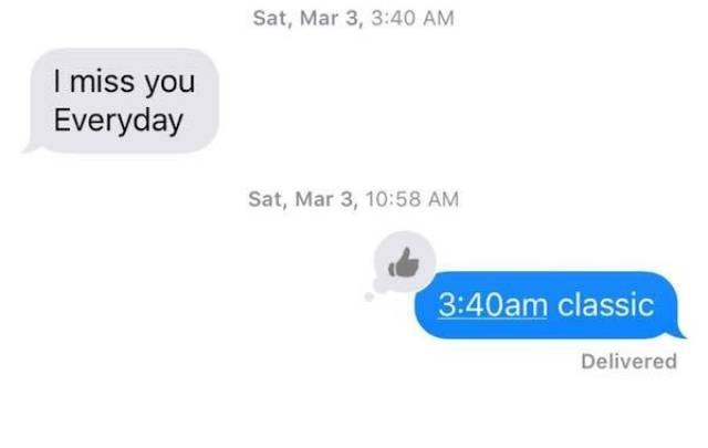 Text - Sat, Mar 3, 3:40 AM I miss you Everyday Sat, Mar 3, 10:58 AM 3:40am classic Delivered