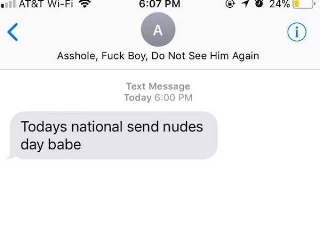 Text - ll AT&T Wi-Fi 6:07 PM O24% A Asshole, Fuck Boy, Do Not See Him Again Text Message Today 6:00 PM Todays national send nudes day babe