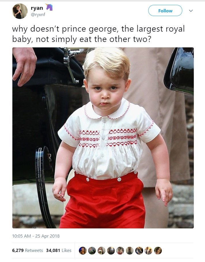 Child - ryan @ryxnf Follow why doesn't prince george, the largest royal baby, not simply eat the other two? 10:05 AM 25 Apr 2018 6,279 Retweets 34,081 Likes