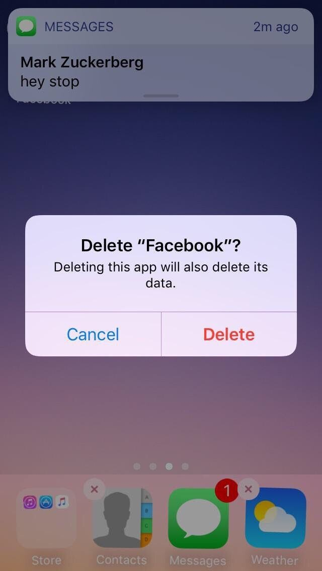 "Text - 2m ago MESSAGES Mark Zuckerberg hey stop Delete ""Facebook""? Deleting this app will also delete its data Delete Cancel A Messages Weather Contacts Store"