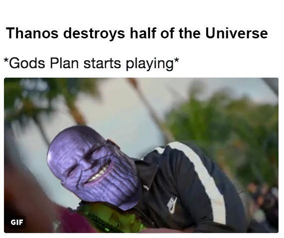 Text - Thanos destroys half of the Universe *Gods Plan starts playing* GIF