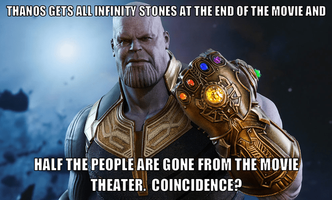 Fictional character - THANOS GETS ALL INFINITY STONES AT THE END OF THE MOVIE AND HALF THE PEOPLE ARE GONE FROM THE MOVIE THEATER COINCIDENCE? ALL
