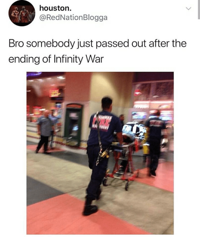 houston. @RedNationBlogga Bro somebody just passed out after the ending of Infinity War