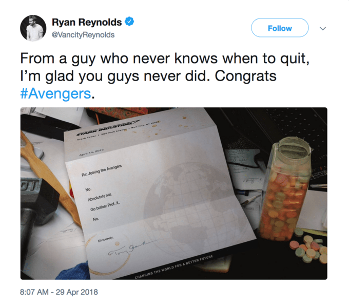 Product - Ryan Reynolds @VancityReynolds From a guy who never knows when to quit, I'm glad you guys never did. Congrats #Avengers. Follow TARK OUSTR eer 14, eove Re: Joining the Avengers No. Absolutely not Go bother Prot. X No. Sncerely 8:07 AM - 29 Apr 2018 CHANGING THE WORLD FOR A BETTER FUTURE