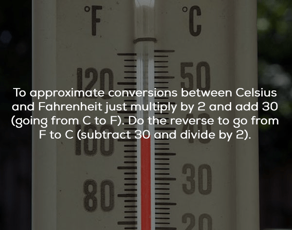 Text - F C 50 To approximate conversions between Celsius and Fahrenheit just multiply by 2 and add 30 |(going from C to F). Do the reverse to go from UGI F to C (subtract 30 and divide by 2). 30 20 80