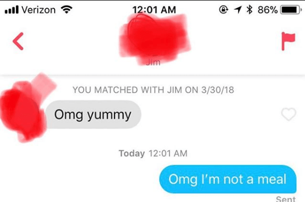 Text - e 1 86% l Verizon 12:01 AM YOU MATCHED WITH JIM ON 3/30/18 Omg yummy Today 12:01 AM Omg I'm not a meal Sent