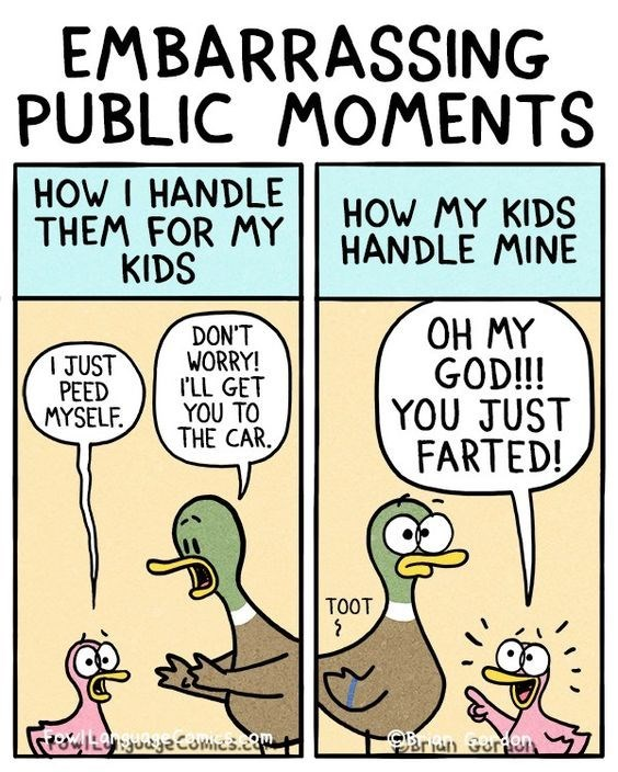 Cartoon - EMBARRASSING PUBLIC MOMENTS HOW I HANDLE THEM FOR MY KIDS HOW MY KIDS HANDLE MINE OH MY GOD!!! YOU JUST FARTED! DON'T WORRY! I'LL GET YOU TO THE CAR. I JUST PEED MYSELF TOOT ecomies.Eom