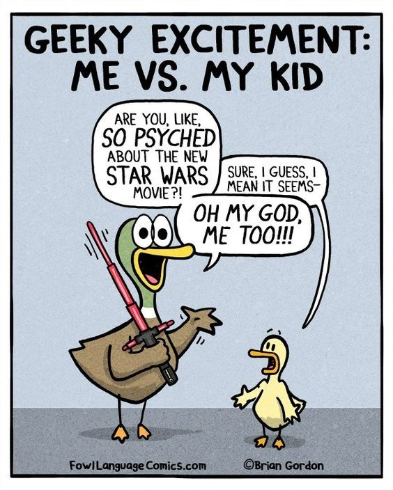 Cartoon - GEEKY EXCITEMENT: ME VS. MY KID ARE YOU, LIKE SO PSYCHED ABOUT THE NEW STAR WARSSURE, I GUESS, MOVIE?! MEAN IT SEEMS OH MY GOD ME TOO!!! OBrian Gordon FowILanguage Comics.com